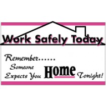 Work Safely Today Remember… Someone Expects You Home Tonight Banner
