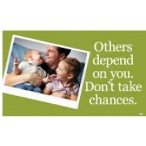 Others depend on you. Don't take chances. Banner