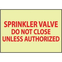 Sprinkler Valve Do Not Close Unless Authorized Glow Sign (#GL166)
