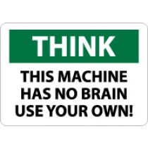 Think This Machine Has No Brain Use Your Own! Sign (#TS125)